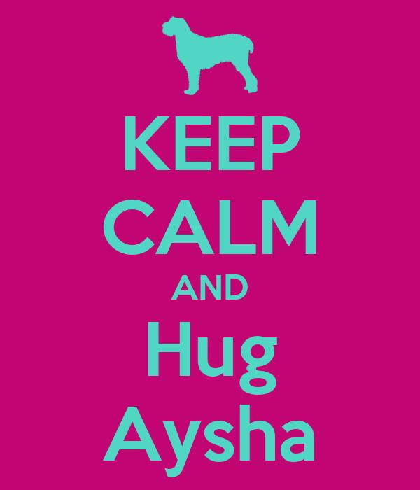 KEEP CALM AND Hug Aysha