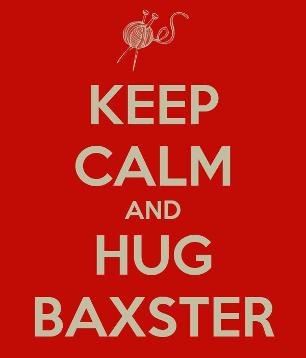 KEEP CALM AND HUG BAXSTER