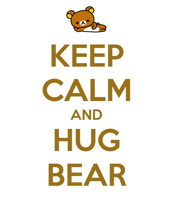 KEEP CALM AND HUG BEAR