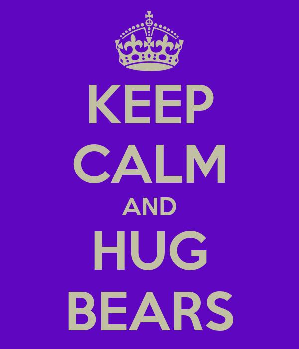 KEEP CALM AND HUG BEARS