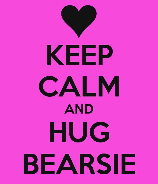 KEEP CALM AND HUG BEARSIE