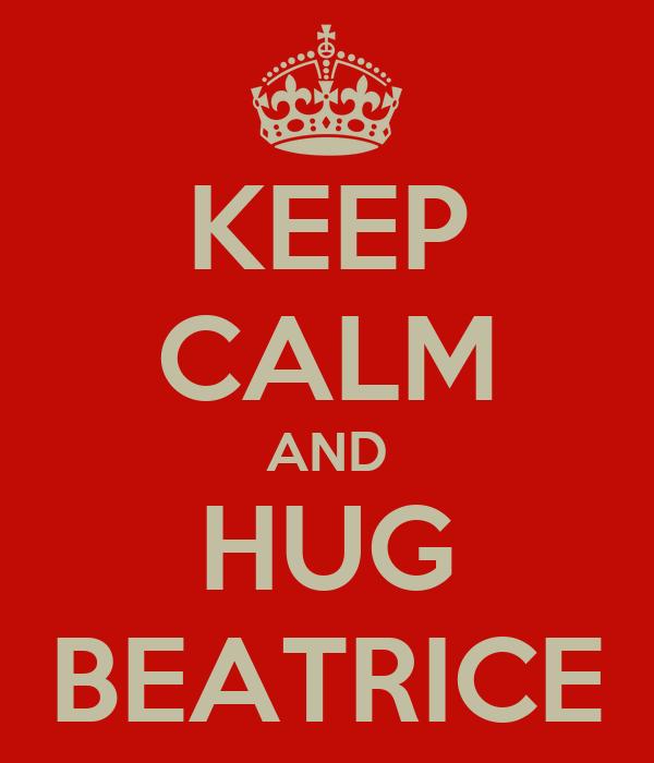 KEEP CALM AND HUG BEATRICE