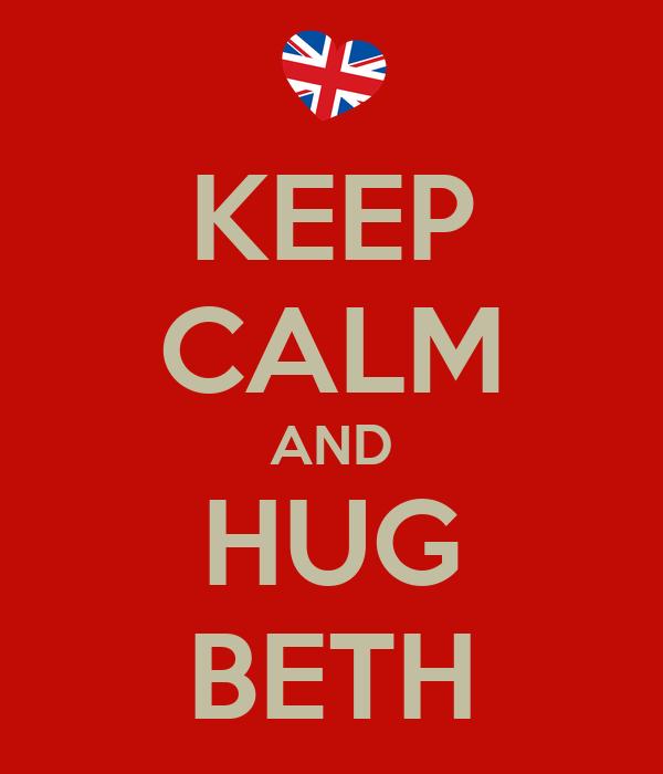 KEEP CALM AND HUG BETH