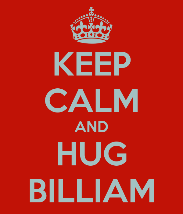 KEEP CALM AND HUG BILLIAM