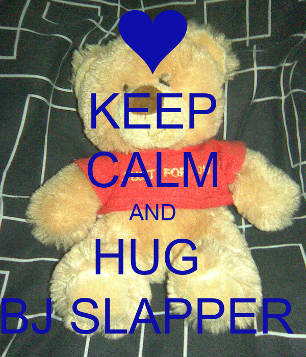 KEEP CALM AND HUG  BJ SLAPPER