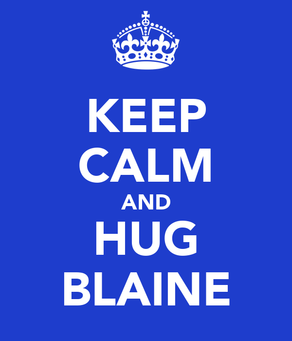 KEEP CALM AND HUG BLAINE