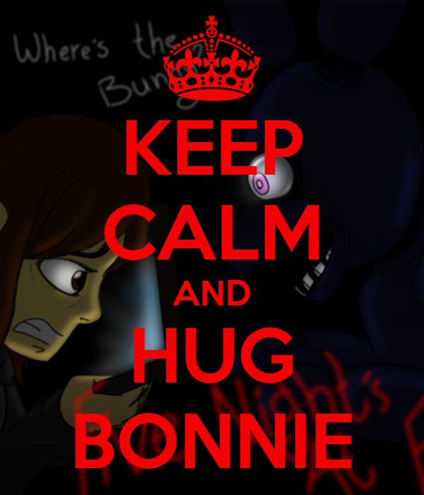 KEEP CALM AND HUG BONNIE