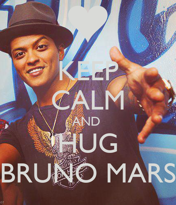KEEP CALM AND  HUG BRUNO MARS