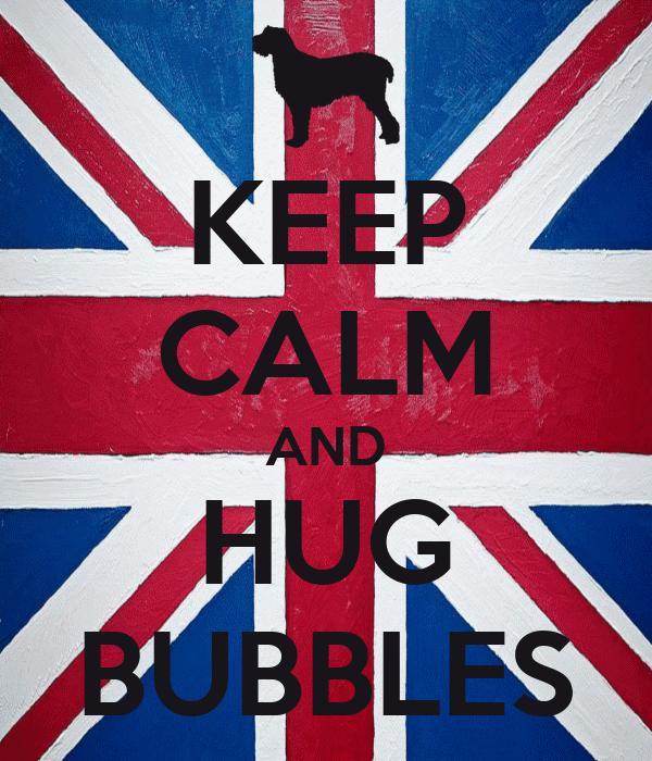 KEEP CALM AND HUG BUBBLES