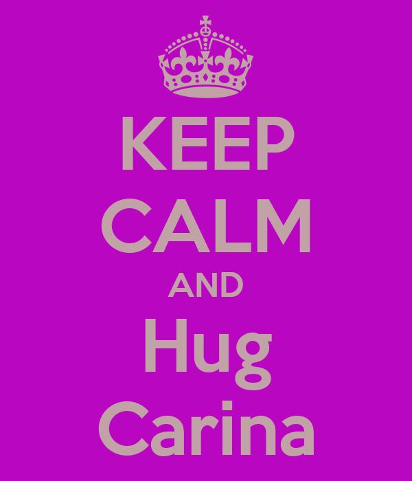 KEEP CALM AND Hug Carina