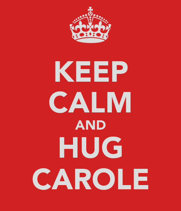 KEEP CALM AND HUG CAROLE