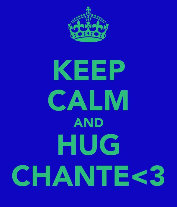 KEEP CALM AND HUG CHANTE<3