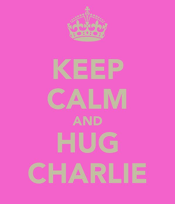 KEEP CALM AND HUG CHARLIE