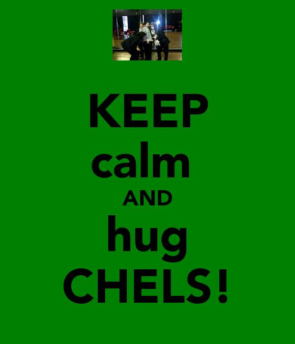 KEEP calm  AND hug CHELS!