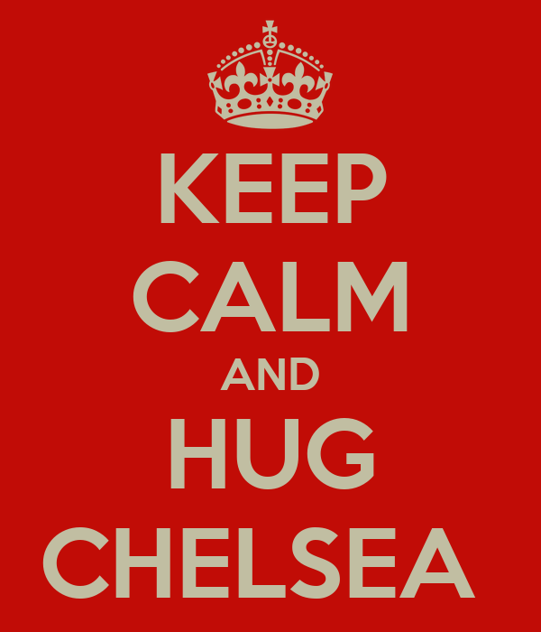 KEEP CALM AND HUG CHELSEA