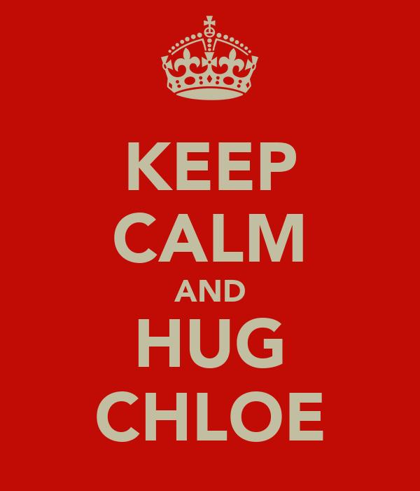 KEEP CALM AND HUG CHLOE