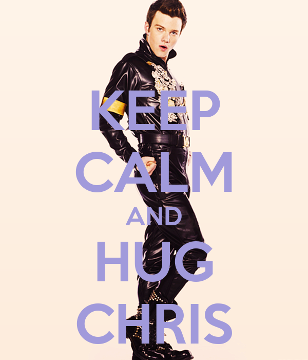 KEEP CALM AND HUG CHRIS
