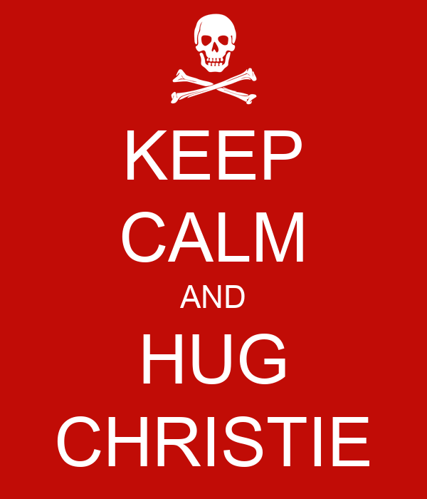 KEEP CALM AND HUG CHRISTIE