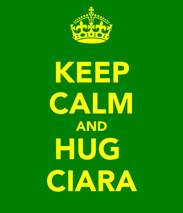 KEEP CALM AND HUG  CIARA
