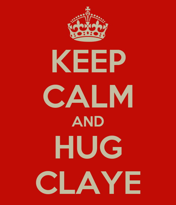 KEEP CALM AND HUG CLAYE