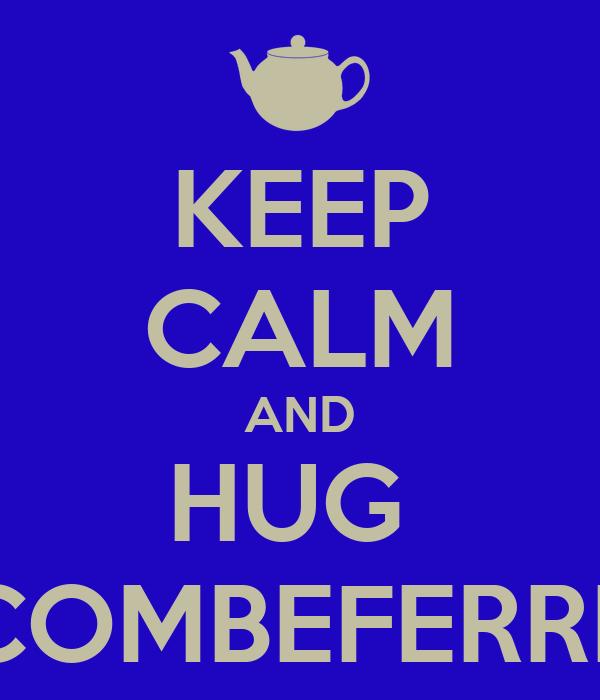 KEEP CALM AND HUG  COMBEFERRE