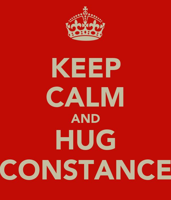 KEEP CALM AND HUG CONSTANCE
