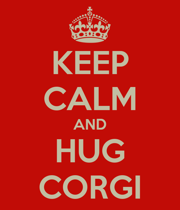 KEEP CALM AND HUG CORGI