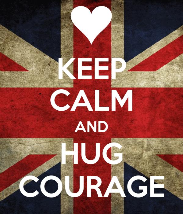 KEEP CALM AND HUG COURAGE