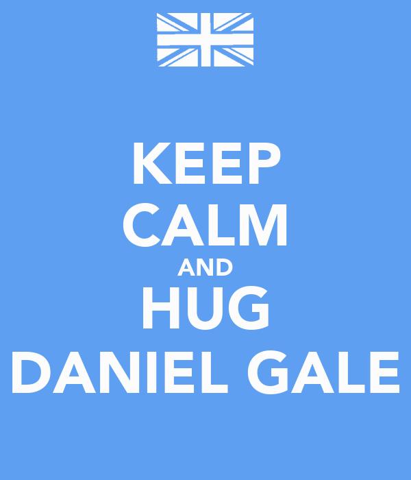 KEEP CALM AND HUG DANIEL GALE