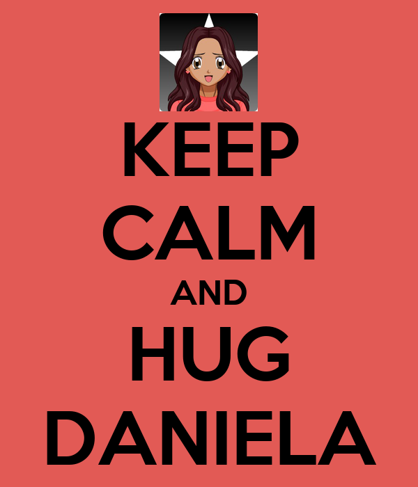 KEEP CALM AND HUG DANIELA