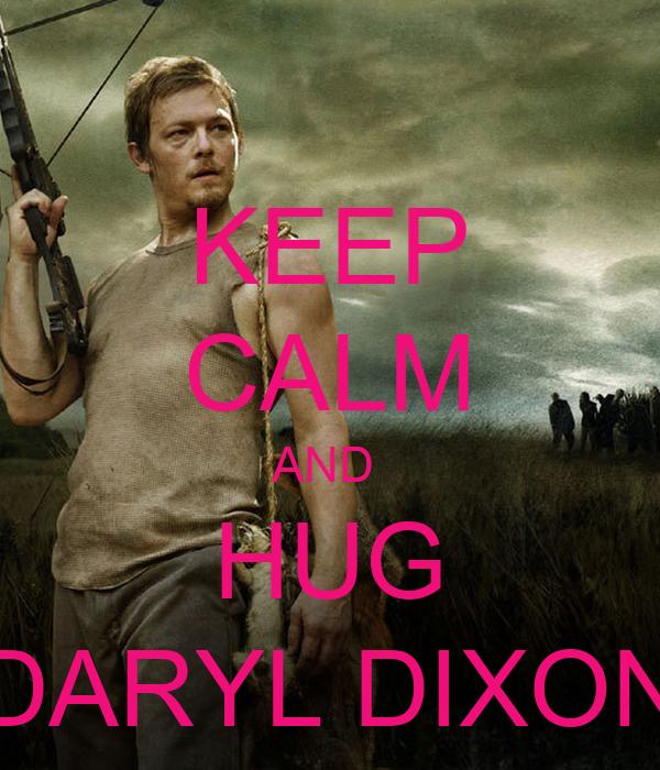 KEEP CALM AND  HUG DARYL DIXON