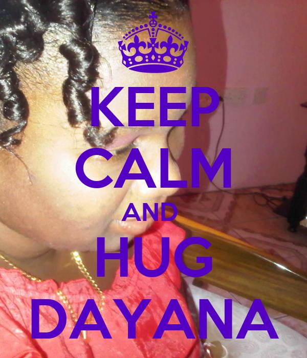 KEEP CALM AND  HUG DAYANA