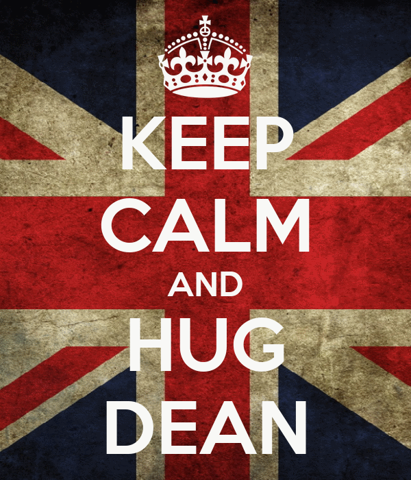 KEEP CALM AND HUG DEAN