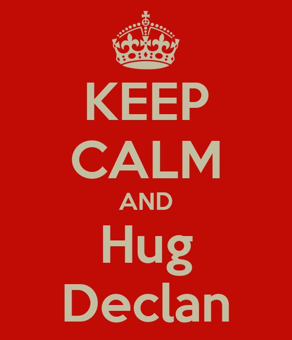 KEEP CALM AND Hug Declan