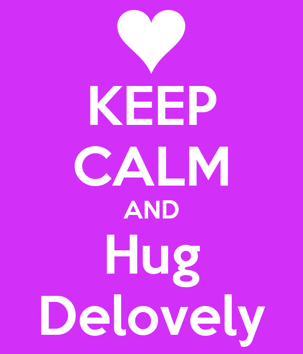 KEEP CALM AND Hug Delovely