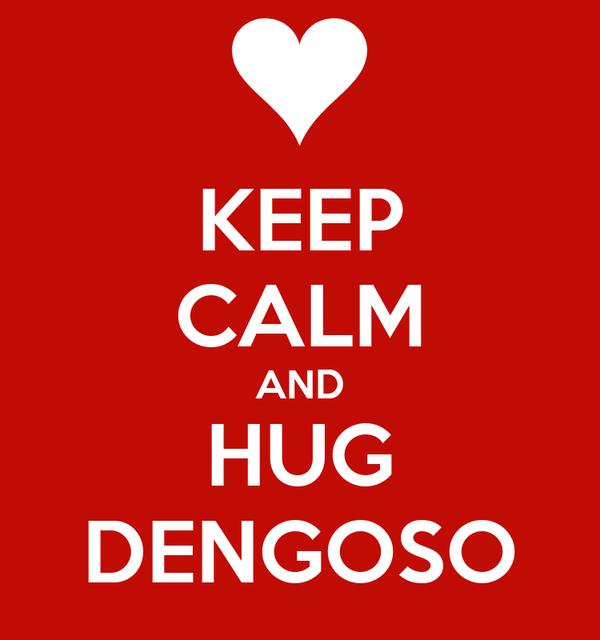 KEEP CALM AND HUG DENGOSO