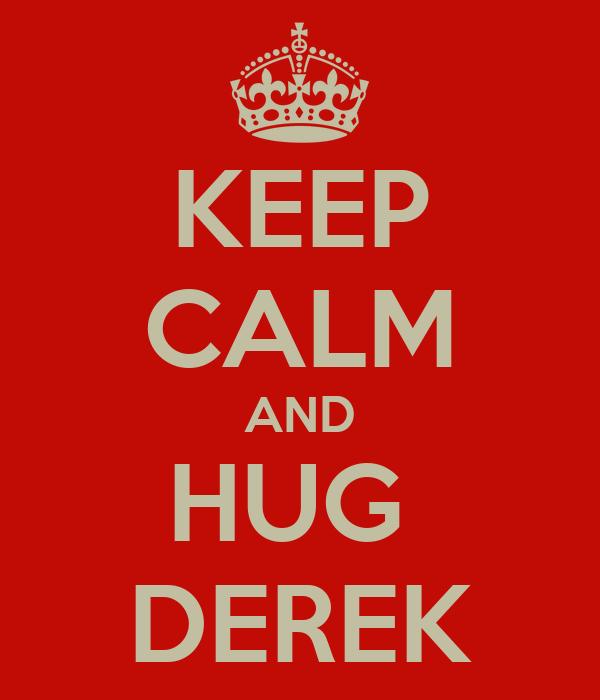 KEEP CALM AND HUG  DEREK