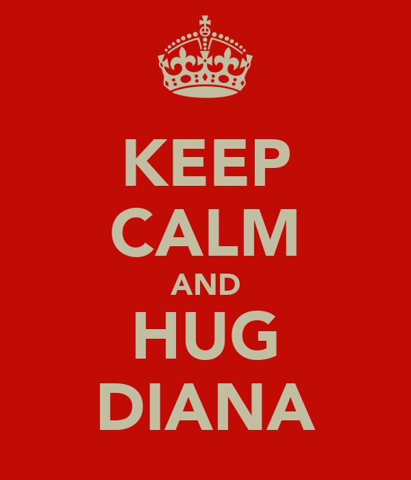 KEEP CALM AND HUG DIANA