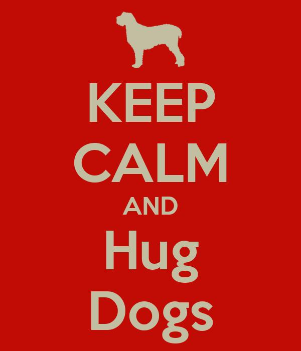 KEEP CALM AND Hug Dogs