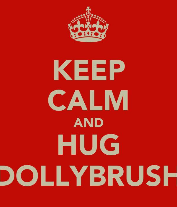 KEEP CALM AND HUG DOLLYBRUSH