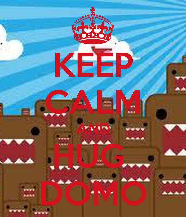 KEEP CALM AND HUG  DOMO
