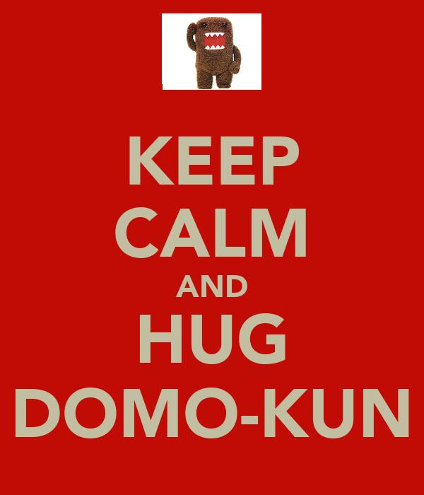 KEEP CALM AND HUG DOMO-KUN