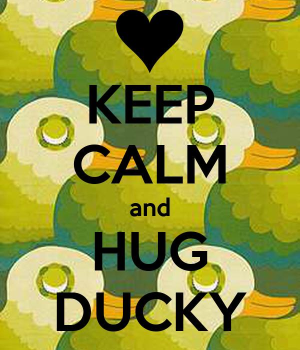 KEEP CALM and HUG DUCKY