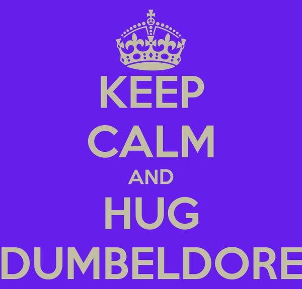 KEEP CALM AND HUG DUMBELDORE