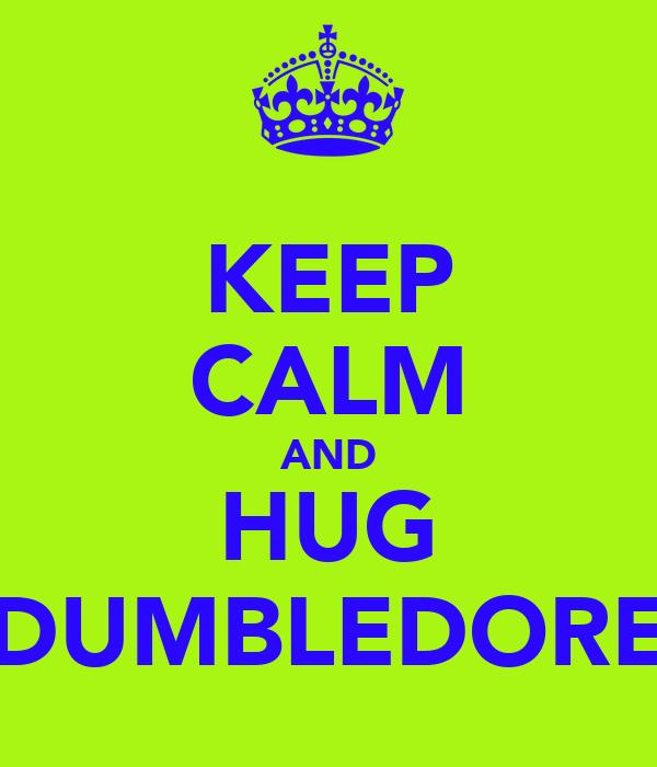 KEEP CALM AND HUG DUMBLEDORE