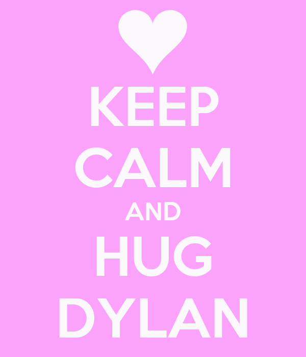 KEEP CALM AND HUG DYLAN