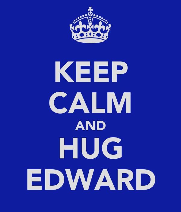 KEEP CALM AND HUG EDWARD