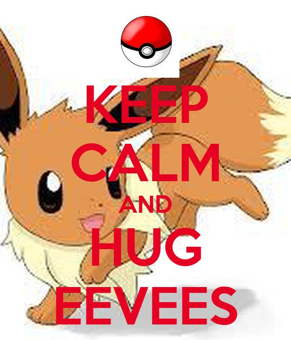 KEEP CALM AND HUG EEVEES