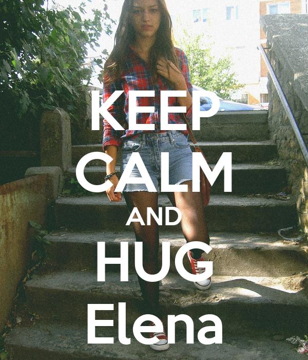 KEEP CALM AND HUG Elena