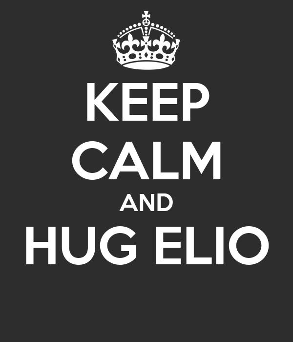 KEEP CALM AND HUG ELIO